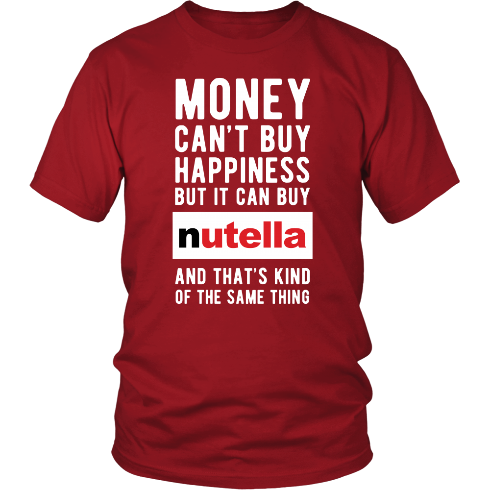 If you love Nutella then Money can't buy happiness but it can buy Nutella tee is for you! Funny t-shirts & apparel by TeeLime. If you want different color, style or have idea for design contact us at