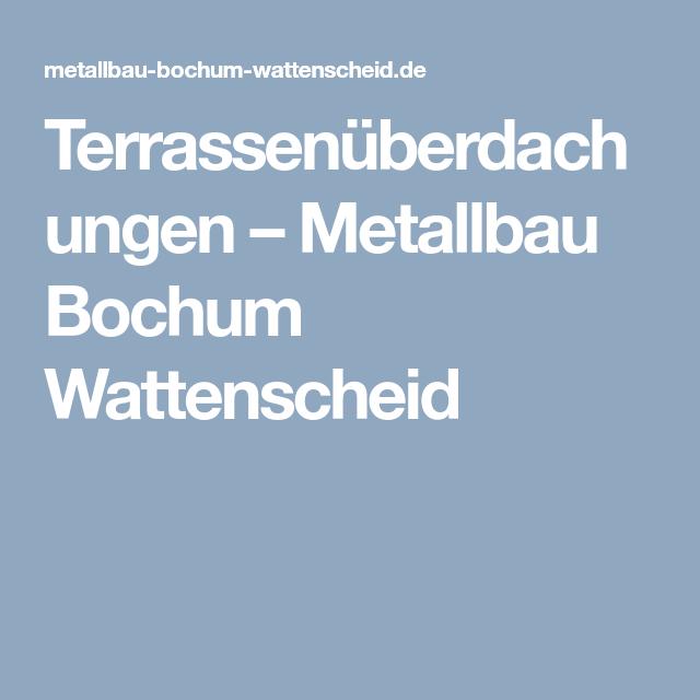 Terrassenuberdachungen Metallbau Bochum Wattenscheid Terrasse Uberdachung Terrasse Terrassenuberdachung Und Uberdachungen