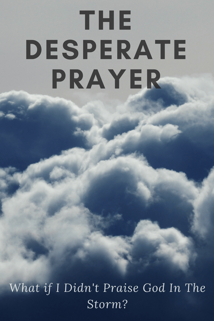 The Desperate Prayer What If I Didn T Praise God In The Storm Prayers For Strength Praise God How To Pray Effectively Stream desperate prayer by affiliate entertainment from desktop or your mobile device. pinterest