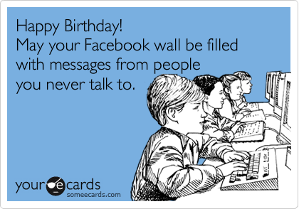 Happy Birthday May your Facebook wall be filled with messages – Happy Birthday Funny Cards