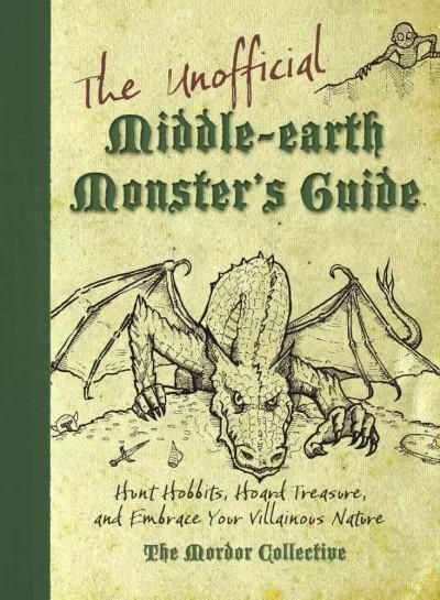 The Unofficial Middle-Earth Monster's Guide: Hunt Hobbits Hoard Treasure and Embrace Your Villainous Nature