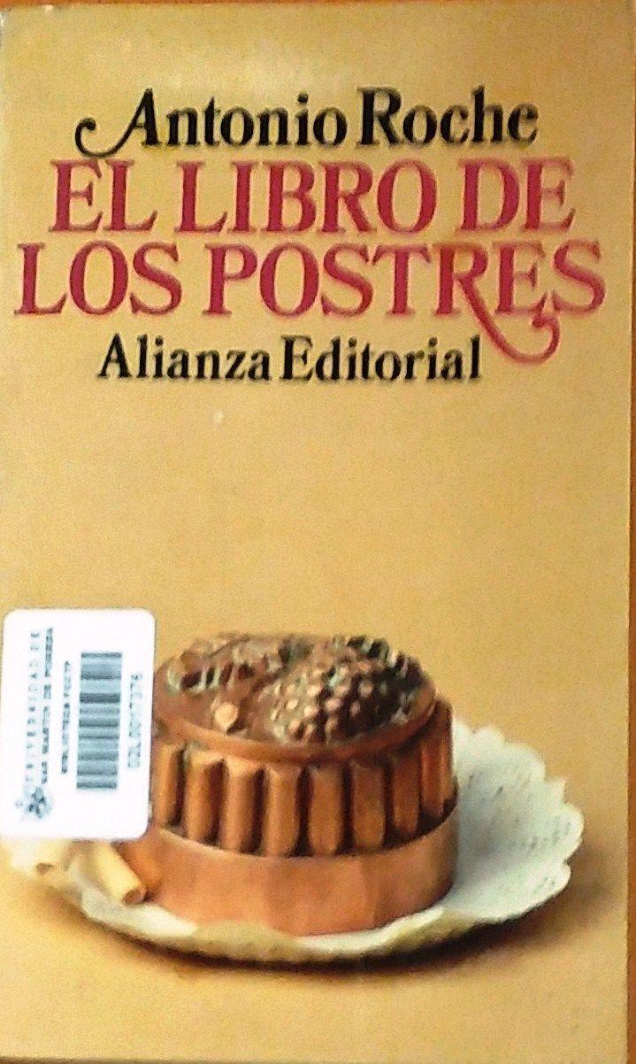 Título: El libro de los postres /  Autor: Roche, Antonio / Ubicación: FCCTP – Gastronomía – Tercer piso / Código: G 641.86 R73