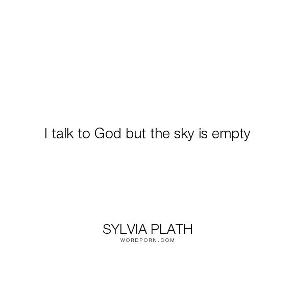 Sylvia Plath I Talk To God But The Sky Is Empty God Faith