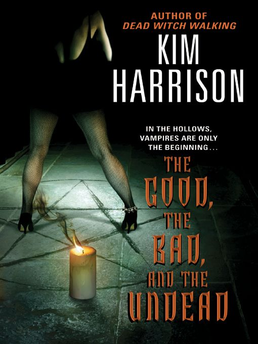 The Good, the Bad, and the Undead / Kim Harrison ~ It's a tough life for witch Rachel Morgan, bounty hunter, prowling the shadows of downtown Cincinnati for criminal creatures of the night. She can handle the vamps and tangle with a demon or two. But a serial killer who feeds on the experts in the most dangerous kind of black magic is pressing the limits. Confronting an ancient, implacable evil is more than just child's play - and this time, Rachel will be lucky to escape with her very soul.