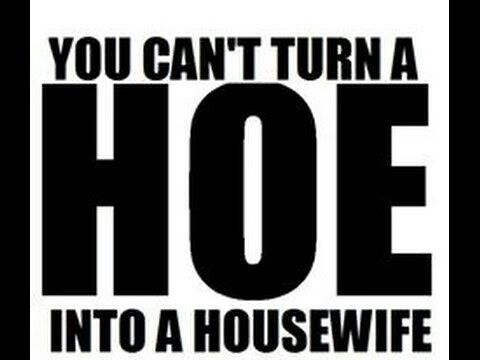 U cant turn a hoe into a house wife | Whorable | I love my ...
