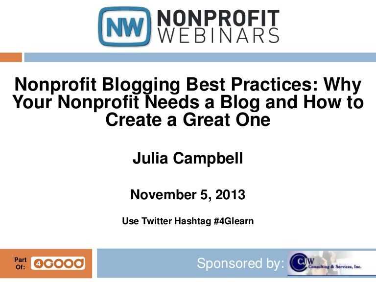 Nonprofit Blogging Best Practices: Why Your Nonprofit Needs a Blog and How to Create a Great One by Julia Campbell @JuliaCSocial via slideshare