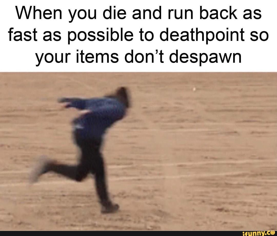 When You Die And Run Back As Fast As Possible To Deathpoint So Your Items Don T Despawn Ifunny Funny Naruto Memes Practical Jokes Memes