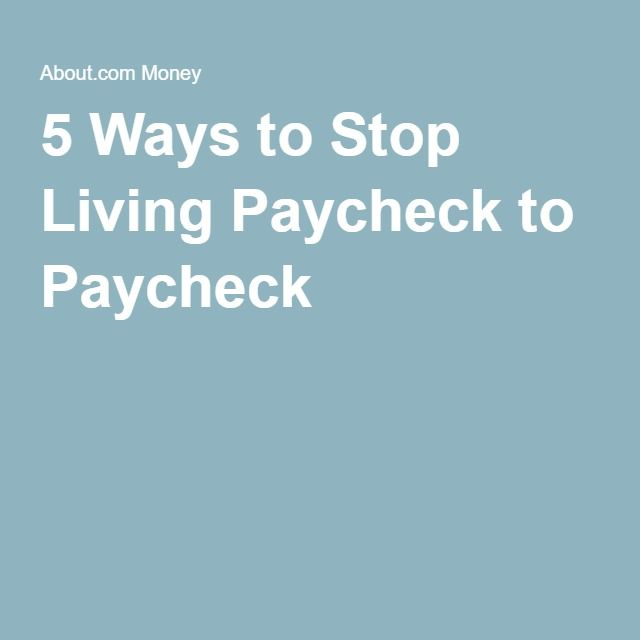 5 Ways to Stop Living Paycheck to Paycheck