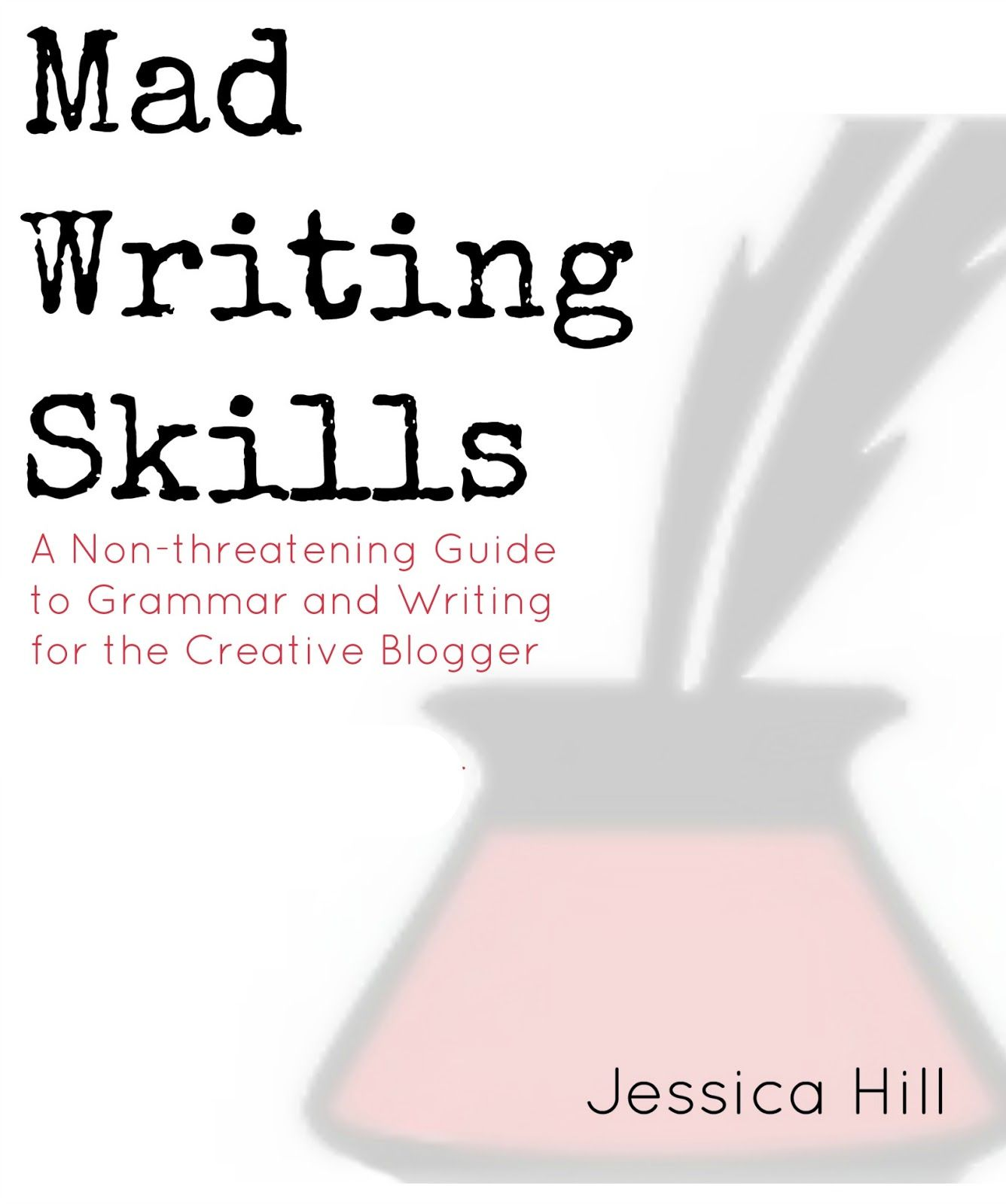 Mad Writing Skills A Non Threatening Guide To Grammar And Writing For The Creative Blogger