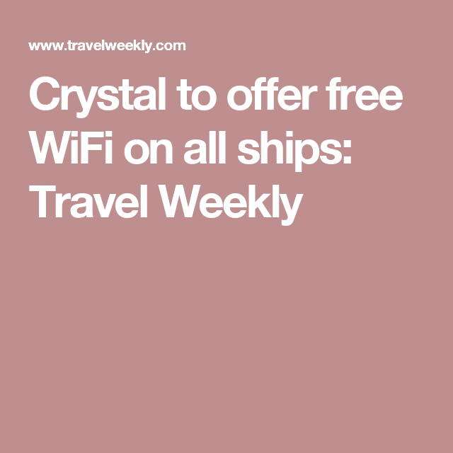 Crystal To Offer Free WiFi On All Ships Travel Weekly Travel - Cruise ship wifi free