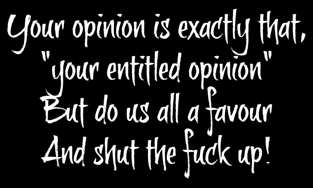 Your Opinion Doesn T Matter So Shut Up Quotes Just Me Real Talk