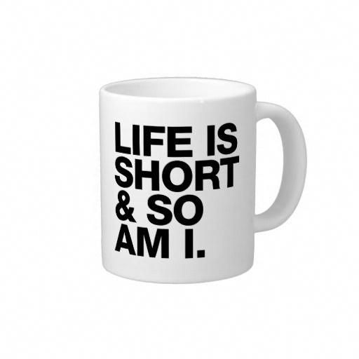 Life is Short & So Am I Funny Quote Giant Coffee Mug | Zazzle.com