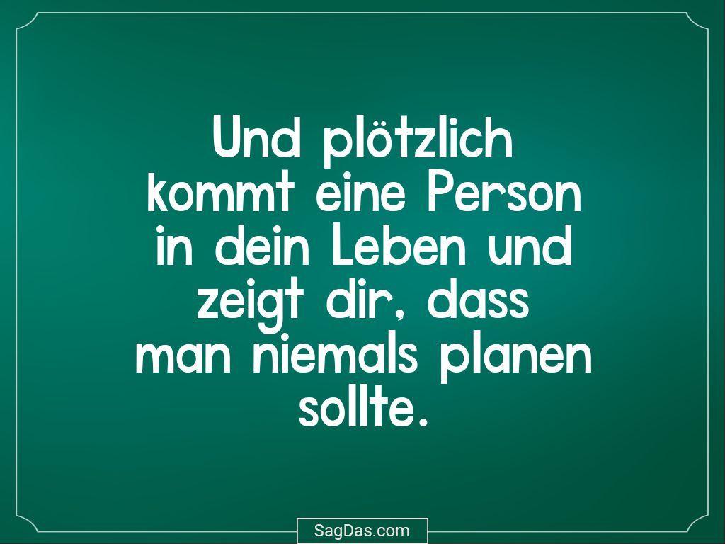 Spruch Und Plotzlich Kommt Eine Person In Dein Leben Spruche Deutsche Zitate Spruche Zitate