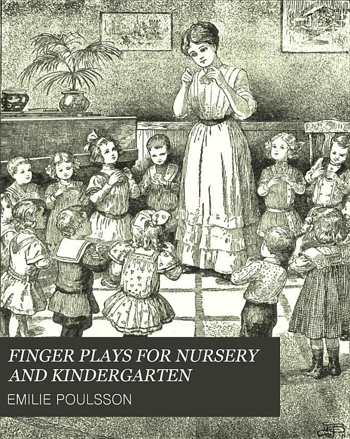 An Adorable Free Pdf Book Written In 1893 Finger Plays For Nursery And Kindergarten By Emilie Poulsson
