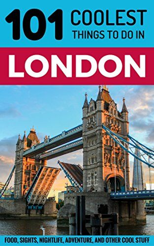 London: London Travel Guide: 101 Coolest Things to Do in London (London Vacations, London Holidays, London Restaurants, Budget Travel London, UK Travel Guide, England Travel Guide) by [101 Coolest Things]