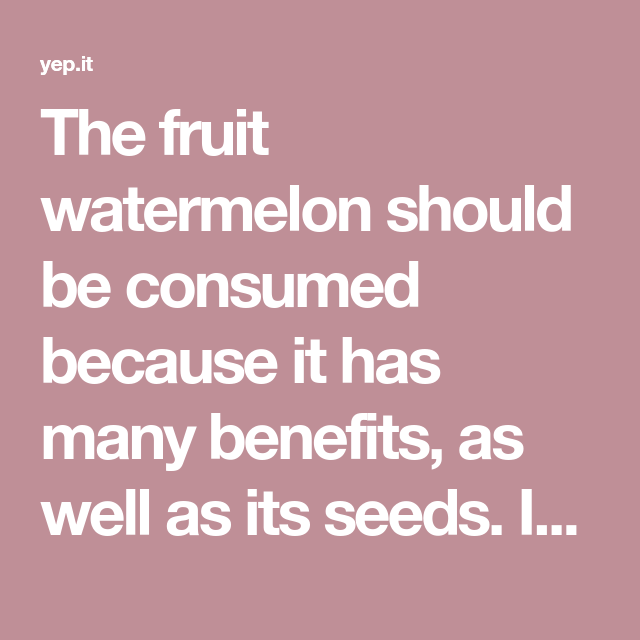 The fruit watermelon should be consumed because it has many benefits, as well as its seeds. It contains vitamin A, vitamin B1, vitamin B6, vitamin C, pantothenic acid, copper, biotin, potassium, and magnesium. The seeds have nutrients like fatty acids, essential proteins, minerals such like magnesium, potassium, manganese, iron, zinc, phosphorus and are full of […]