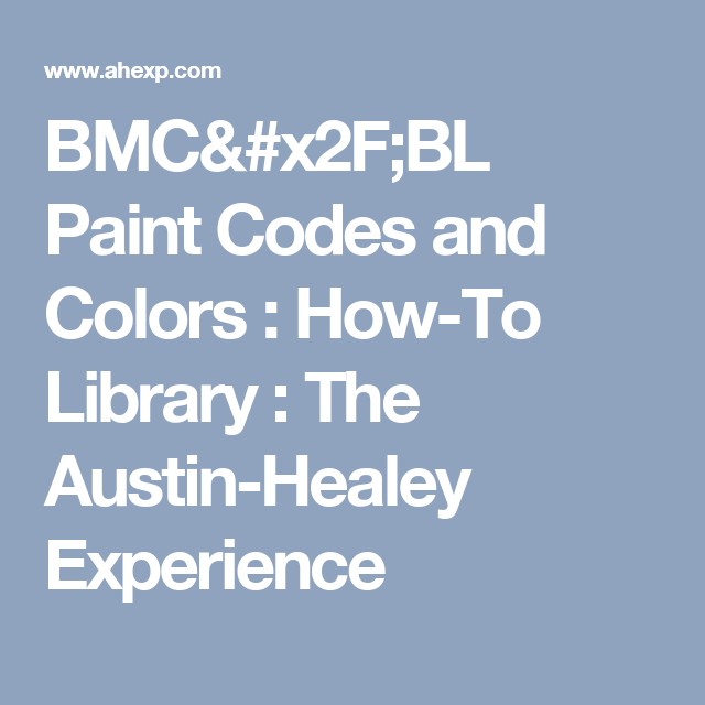Bmcbl paint codes and colors how to library the austin healey library article bmc and british leyland car truck paint color options from 1964 to with names paint chip sample and paint codes for makes such as mg sciox Choice Image