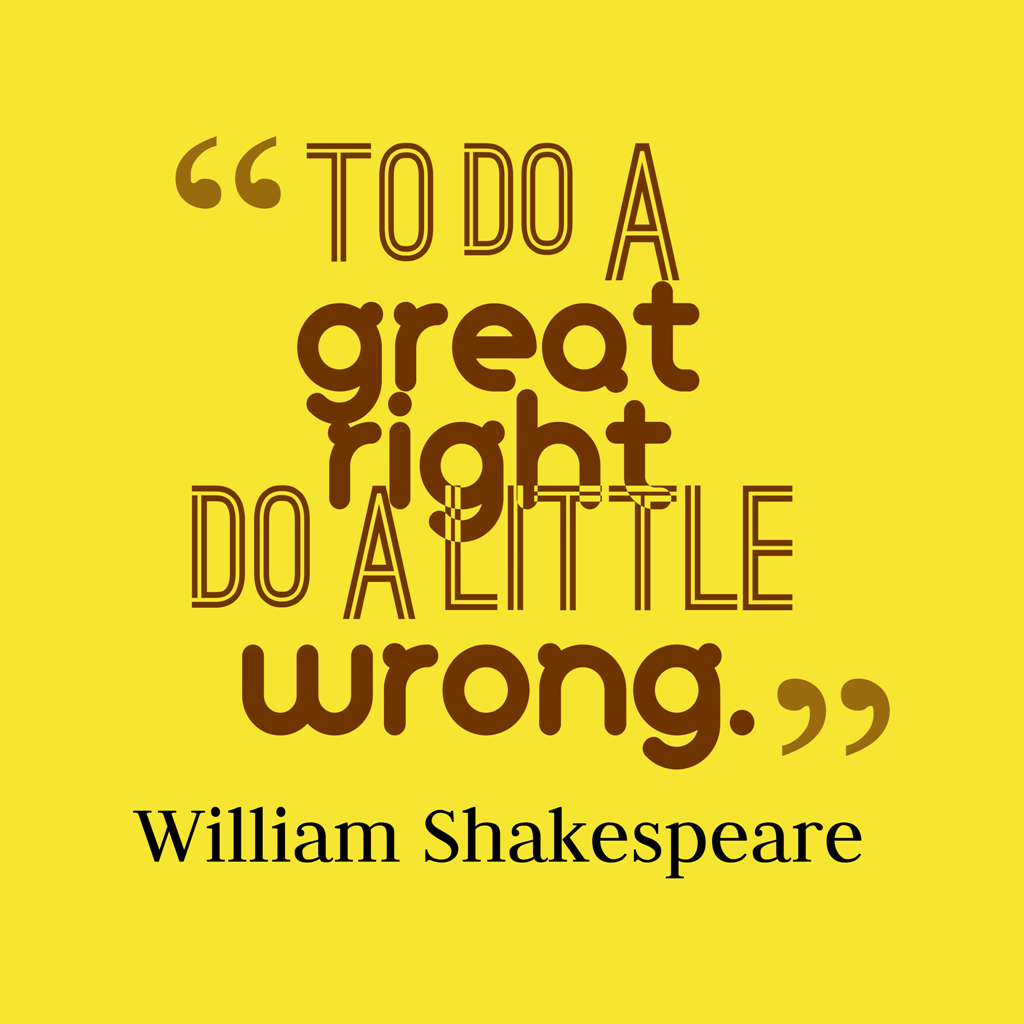 To do a great right quotes by William Shakespeare