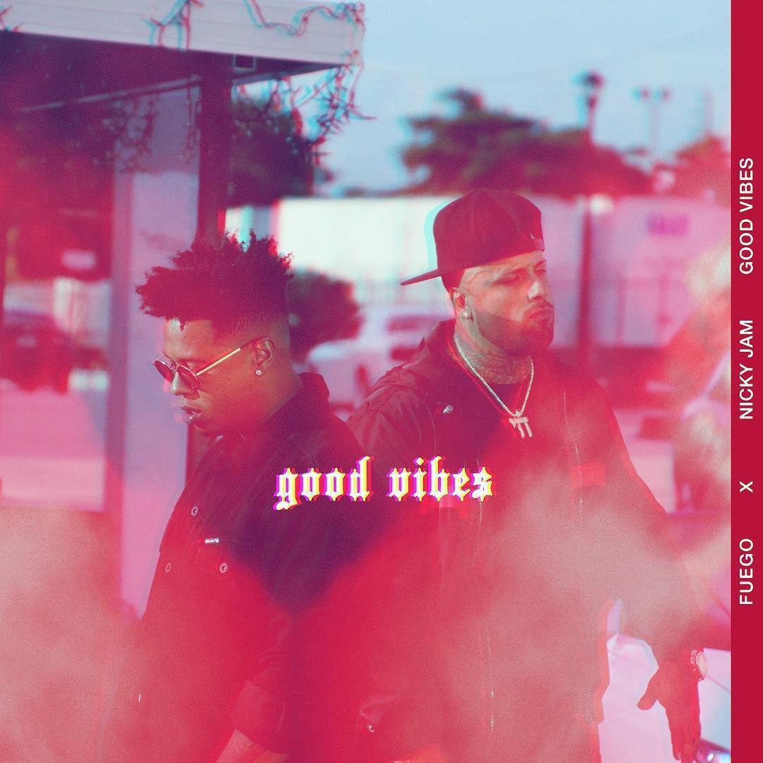 Fuego Nicky Jam Good Vibes Letra Lyric Reggaetonsinlimite Good Vibes Trap Music Vibe Video