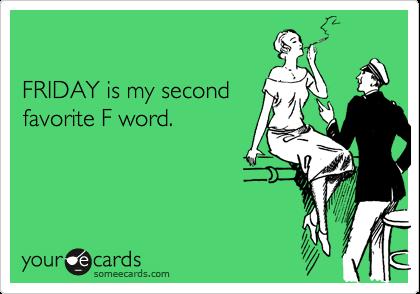 Happy Friday!  Someecards