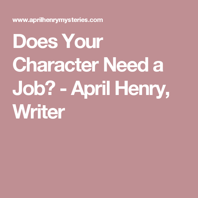 Does Your Character Need a Job? - April Henry, Writer