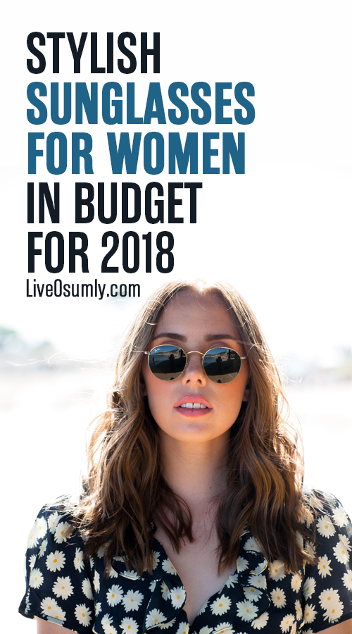e62026cbcf The 10 Best Sunglasses For Women Within Your Budget (2018 Reviews ...