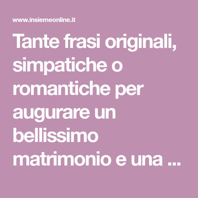 Frasi Matrimonio Originali.Tante Frasi Originali Simpatiche O Romantiche Per Augurare Un