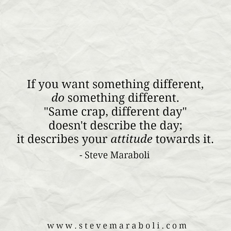 If You Want Something Different Do Something Different Same Crap