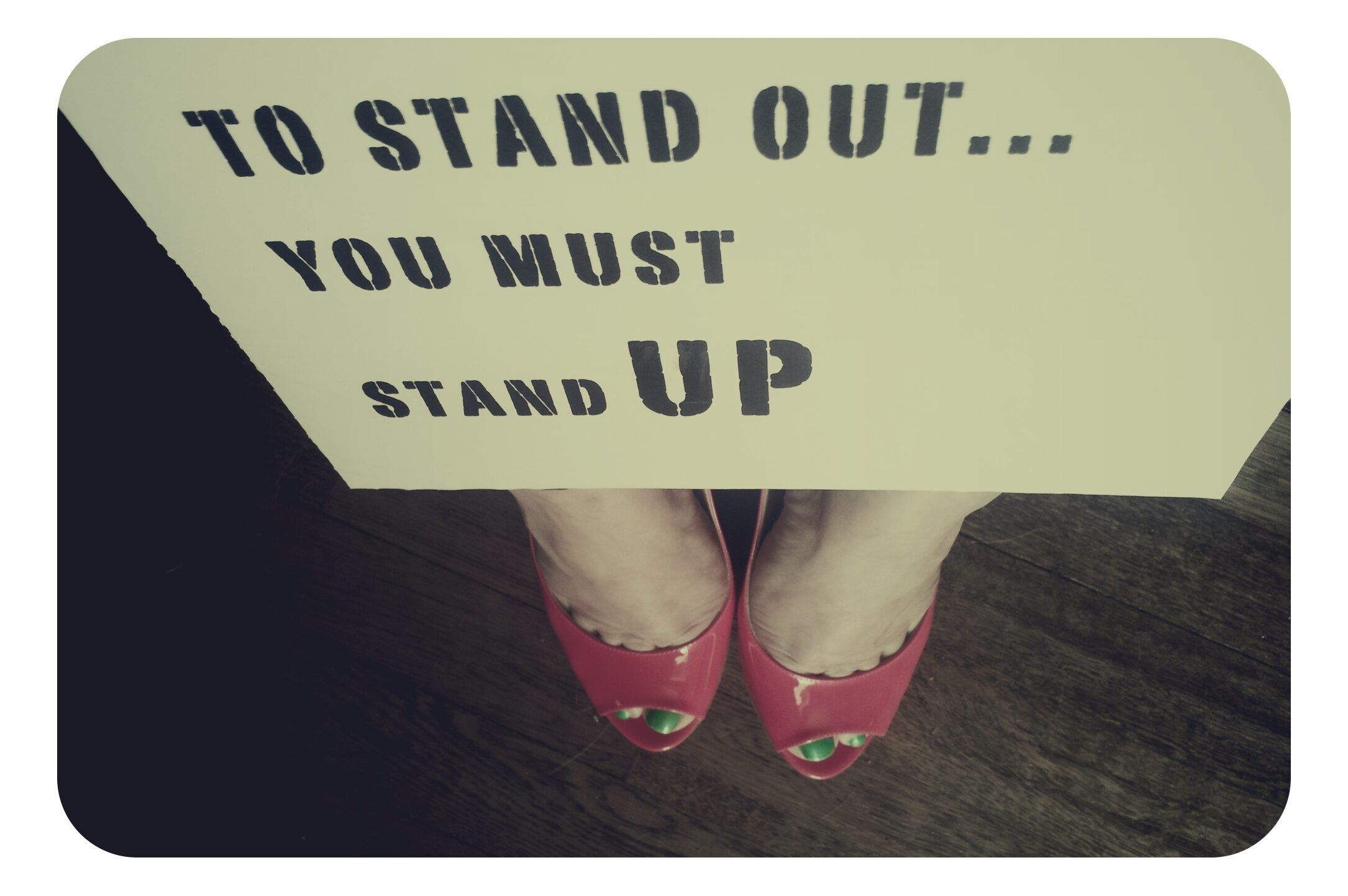 to stand out...you must stand UP