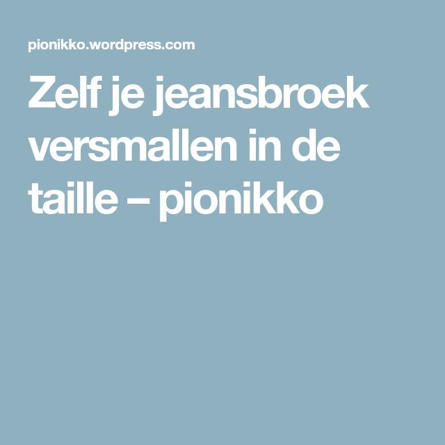 Zelf je jeansbroek versmallen in de taille – pionikko