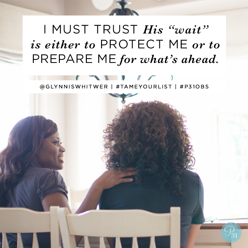 """Taming the To-Do List"" {Ch. 15 Quote}: ""I must trust His 'wait' is either to protect me or to prepare me for what's ahead."" @p31writer #TameYourList #P31OBS"