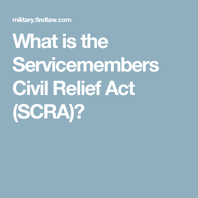 What Is The Servicemembers Civil Relief Act Scra Acting Relief Civilization