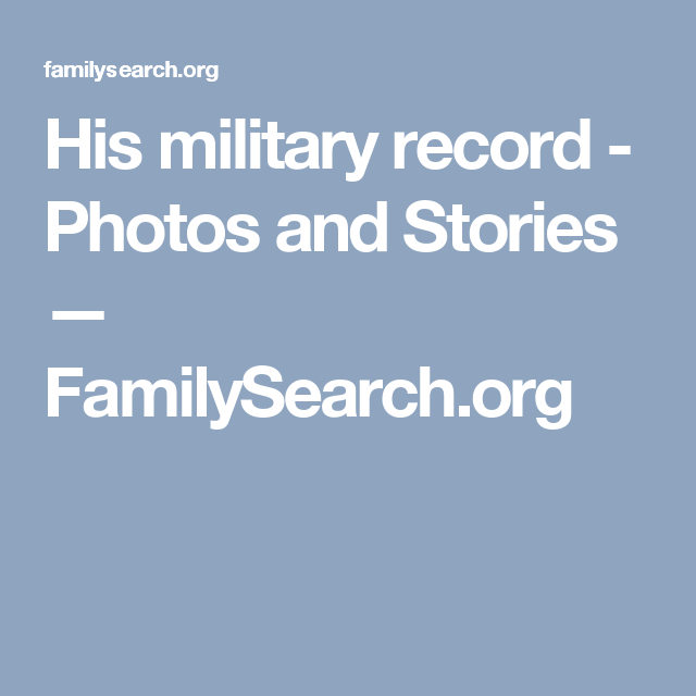 His military record - Photos and Stories — FamilySearch.org