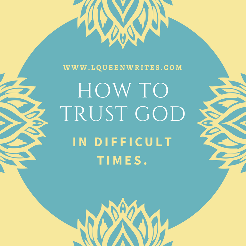 HOW TO TRUST GOD IN DIFFICULT TIMES x MY FAITH LESSONS