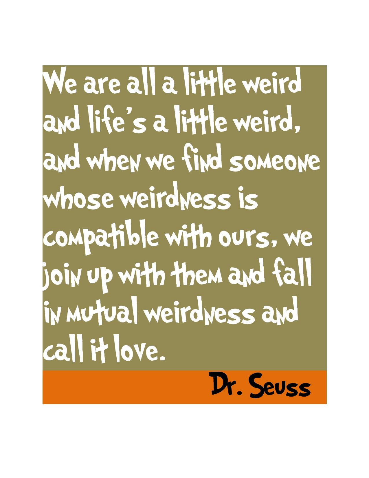 Dr Seuss Weird Love Quote Poster Drseuss Quote  Drseuss  Pinterest  Wisdom Thoughts And Truths