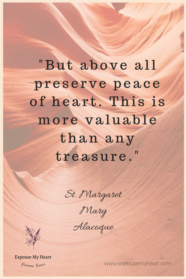 But Above All Preserve Peace Of Heart This Is More Valuable Than Any Treasure St Margaret Mary Alacoqu Saint Quotes Catholic Saint Quotes Catholic Quotes