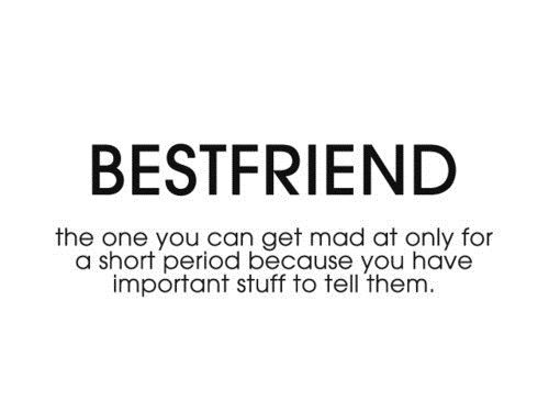 I Don T Get Mad At My Bestfriends But If I Did This Would Be True Best Friend Quotes Bff Quotes Friends Quotes