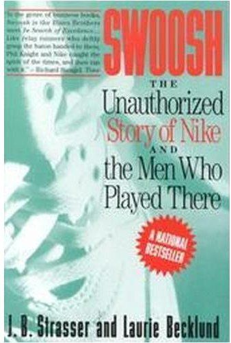 Swoosh The Unauthorized Story Of Nike And The Men Who Played There 1993 An Unusually Entertaining And Informative Cor Books Running Books Business Books