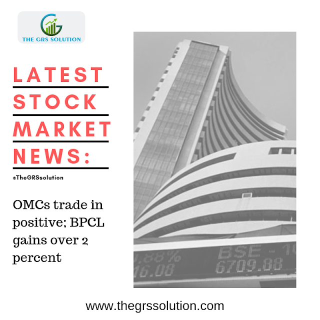 Latest Stock Market Update Omcs Trade In Positive Bpcl Gains