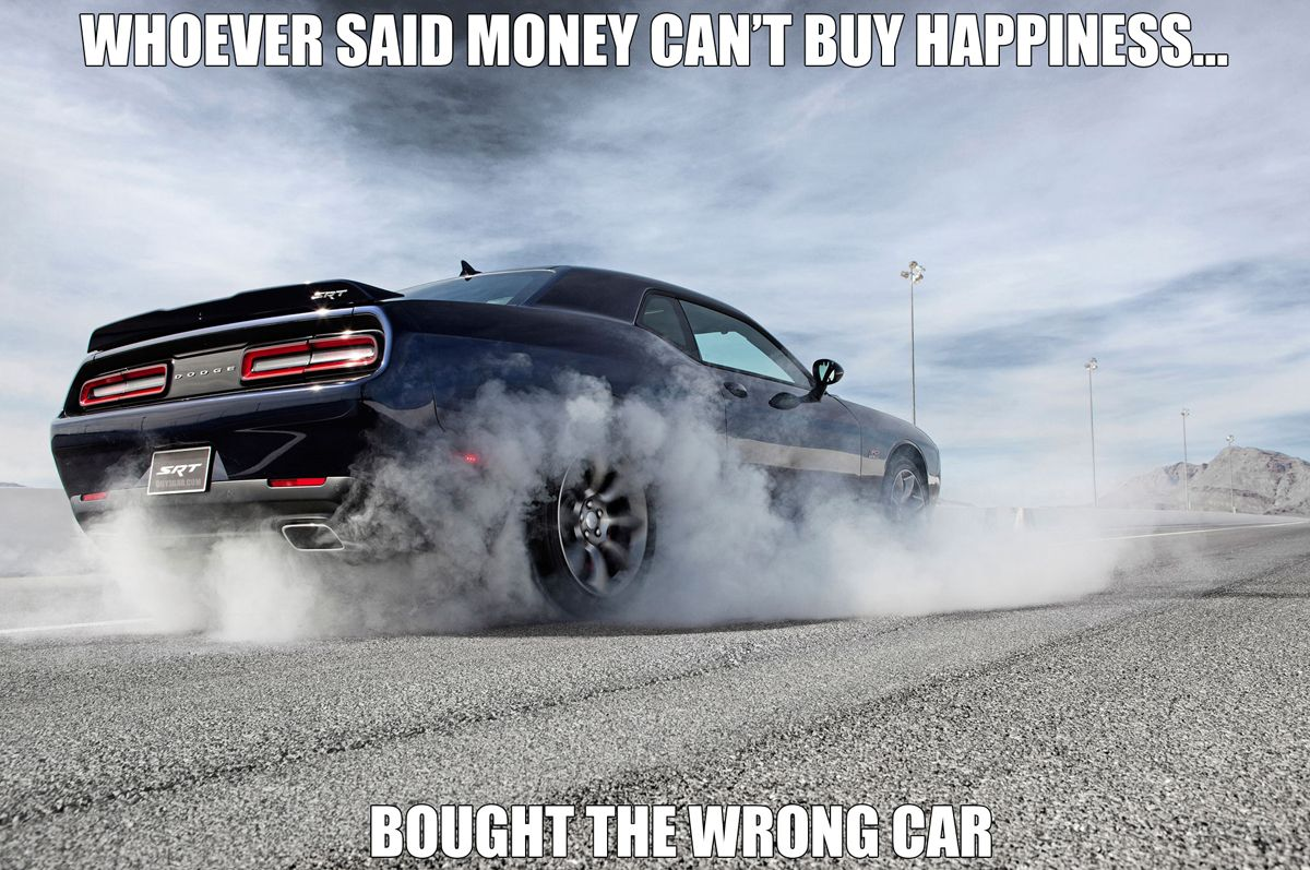 Whoever said money can\'t buy happiness.. bought the wrong car ...