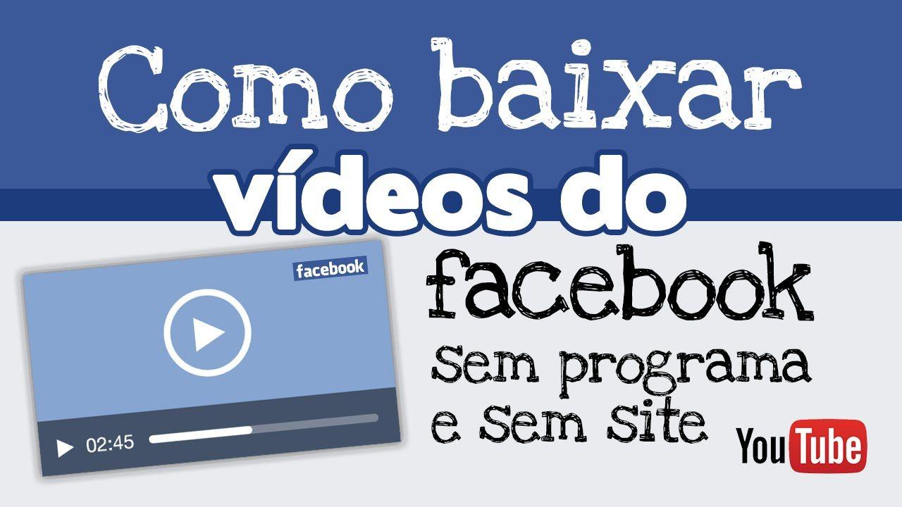 Como Baixar Videos Do Facebook Sem Programa E Sem Site Baixar