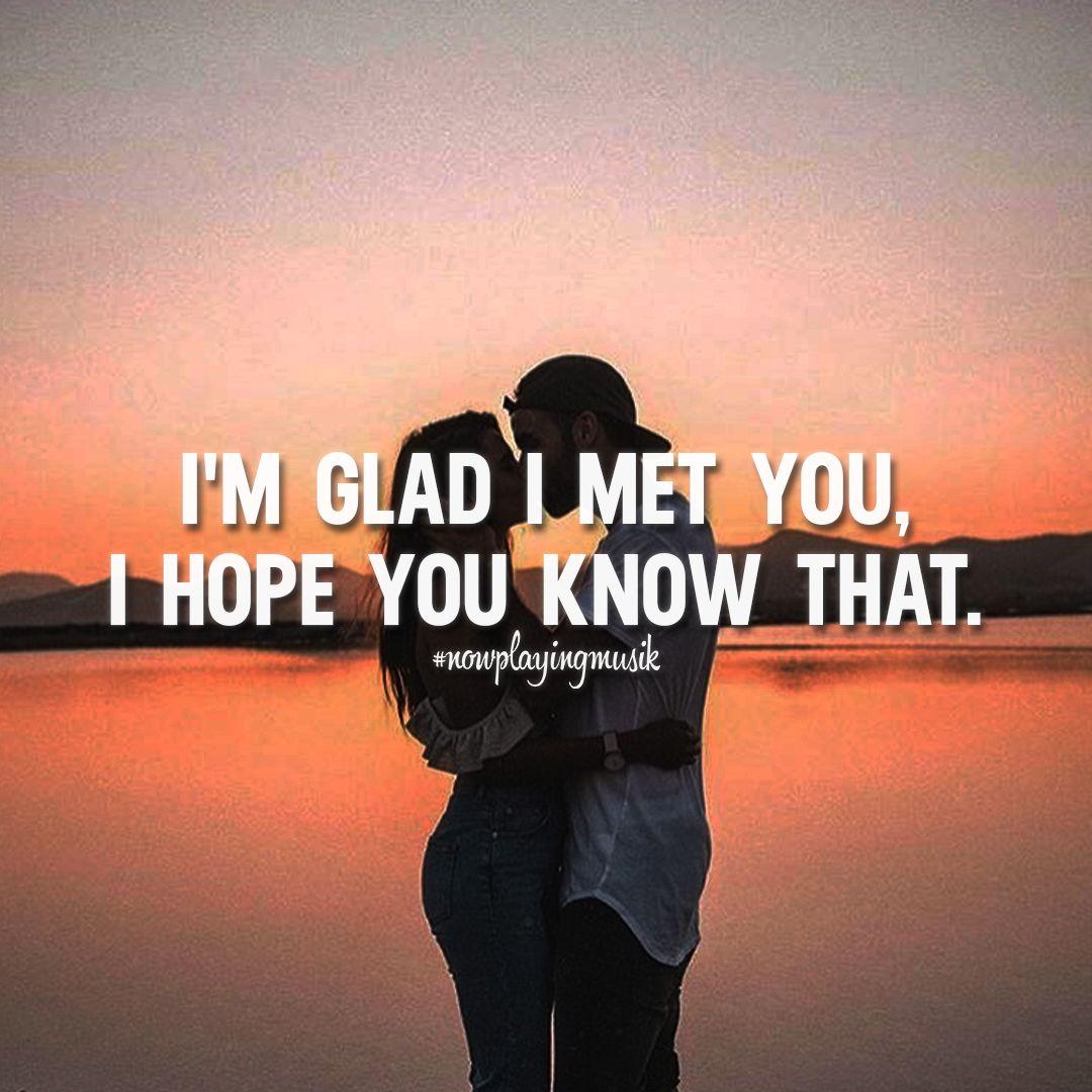 So glad i met you
