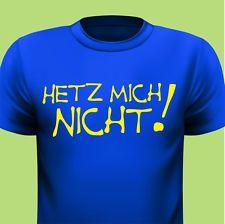 Hetz mich nicht! - FUN T-Shirt - S M L XL 2XL 3XL 4XL 5XL - F0033 E