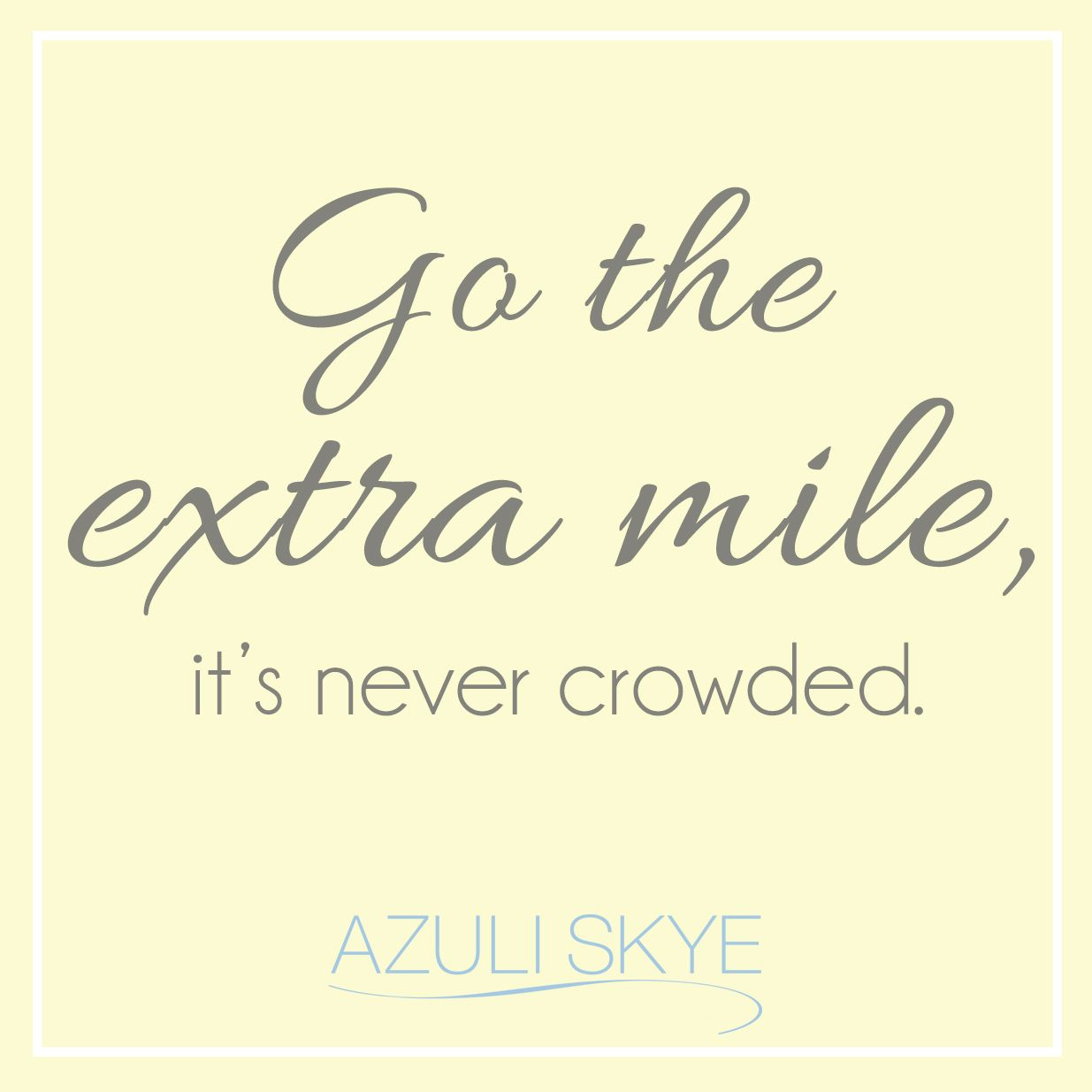 Go the extra mile, it's never crowded - AZULI SKYE Monday Motivation