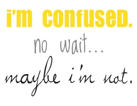 I M So Confused I M Not Sure If I M Confused Or Not This Is What You Do To Me Cool Words Funny Quotes Great Quotes
