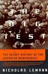 The Big Test : The Secret History of the American Meritocracy by Nicholas...