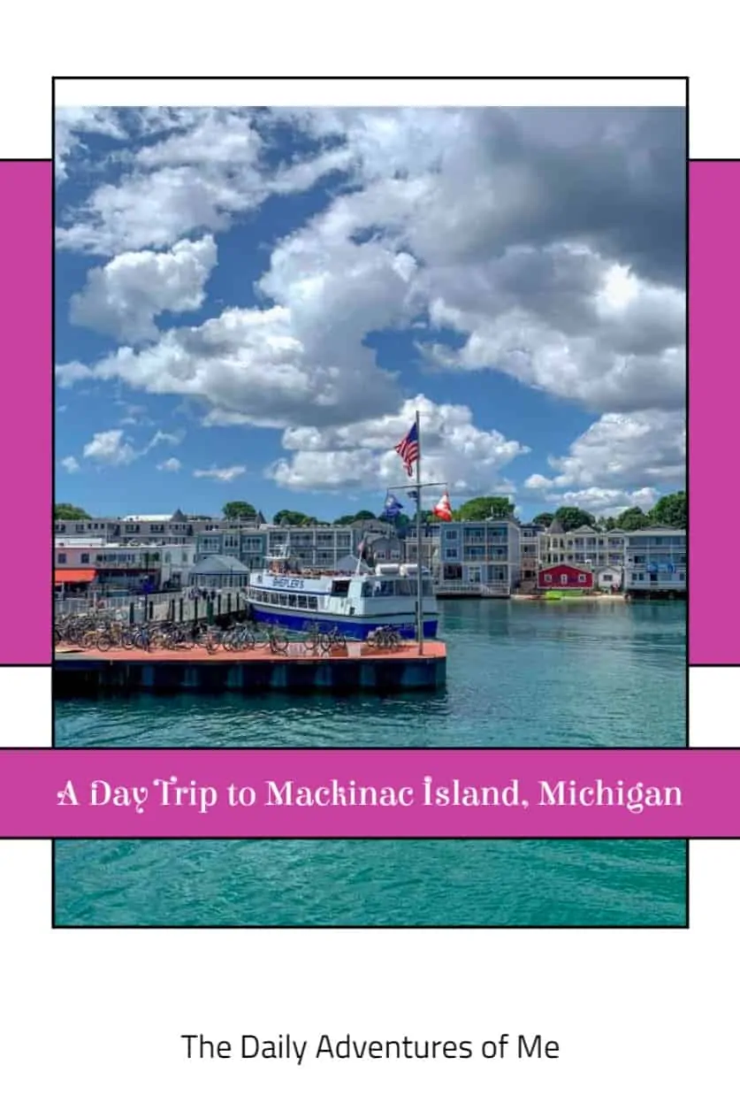 A Day Trip To Mackinac Island Michigan The Daily Adventures Of Me Mackinac Island Day Trip Mackinac