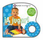 ¡a jugar! (tic-tac: bebe ecologico)-roger priddy-9788479423407