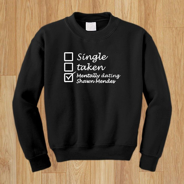 d227297cf Single Taken Mentally Dating Shawn Mendes illuminate Gildan Mens Sweatshirt  #fashion #clothing #shoes #accessories #unisexclothingshoesaccs ...