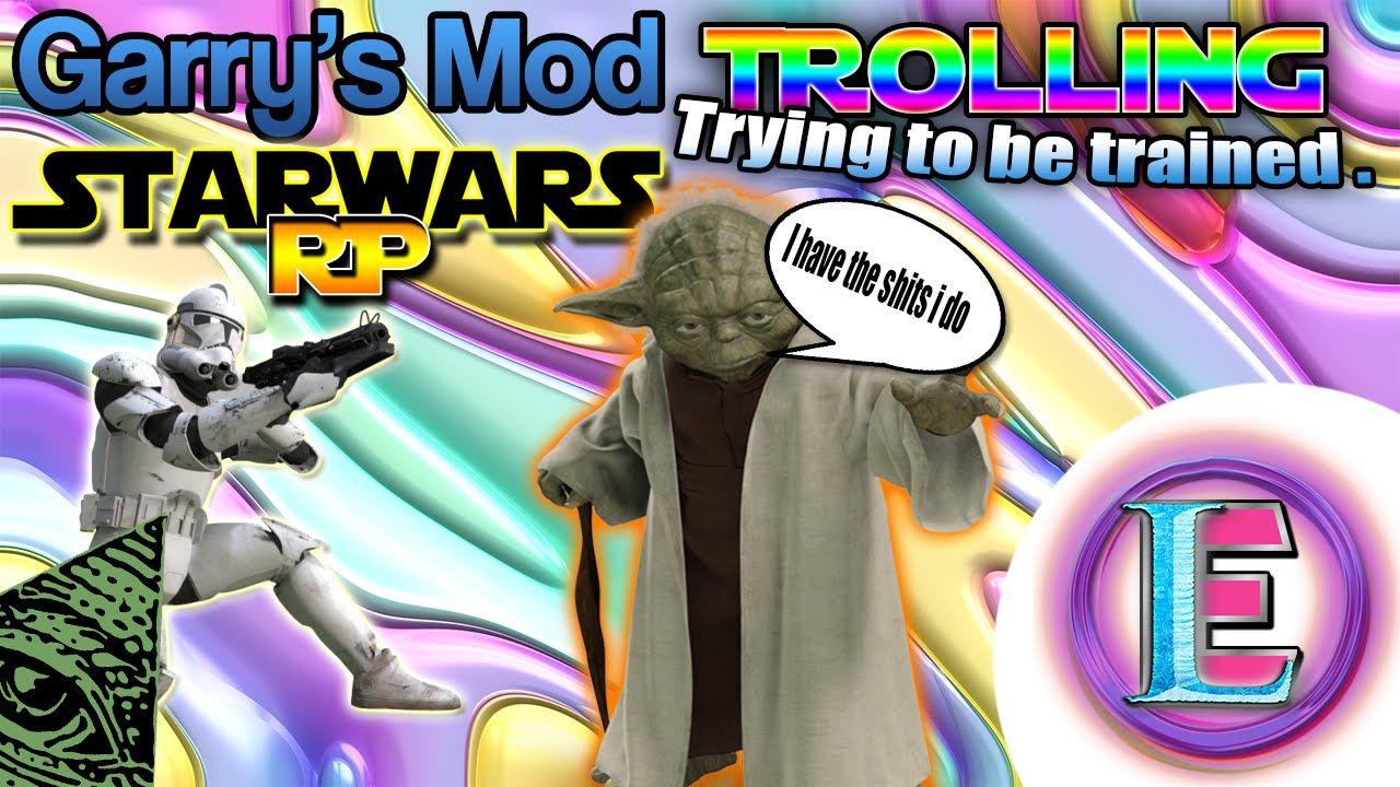 Gmod Starwars RP Trolling - I just need some training